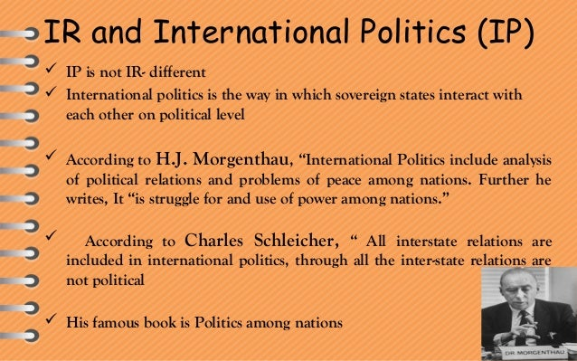  IR is broader and includes a wide variety of political, non-political, official and unofficial, formal and informal acti...