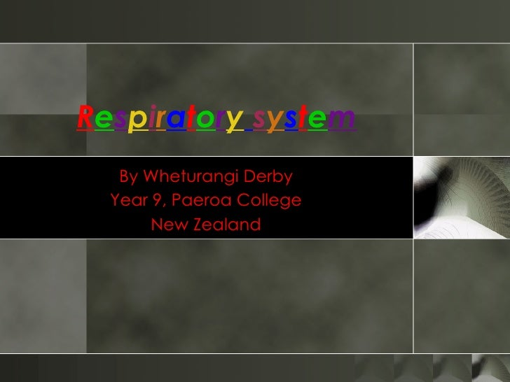 R e s p i r a t o r y   s y s t e m By Wheturangi Derby Year 9, Paeroa College New Zealand