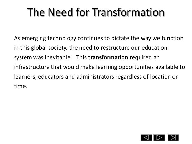 The Need for TransformationAs emerging technology continues to dictate the way we functionin this global society, the need...