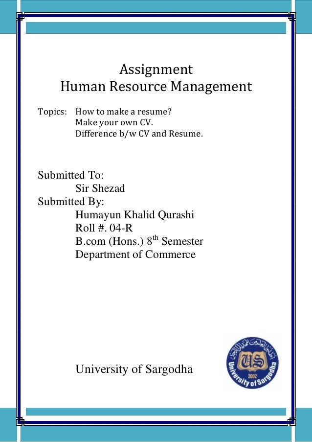 Assignment Human Resource ManagementTopics: How To Make A Resume? Make Your  Own CV.  How To Make A Cover Page For A Resume