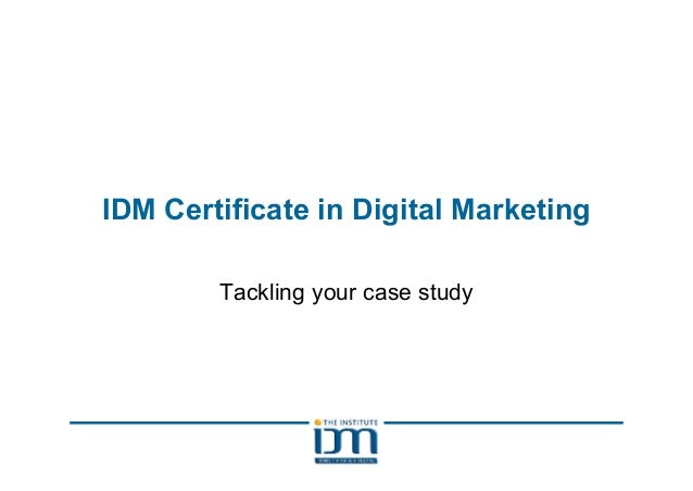 IDM Certificate in Digital Marketing Tackling your case study