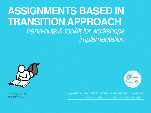 ASSIGNMENTS BASED IN TRANSITION APPROACH PIONEERS INTO PRACTICE 2014 Regional Innovation & Implementation Community (RIC...