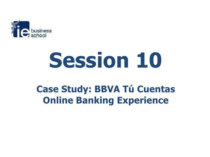 Session 10<br />Case Study: BBVA TúCuentas<br />Online Banking Experience<br />