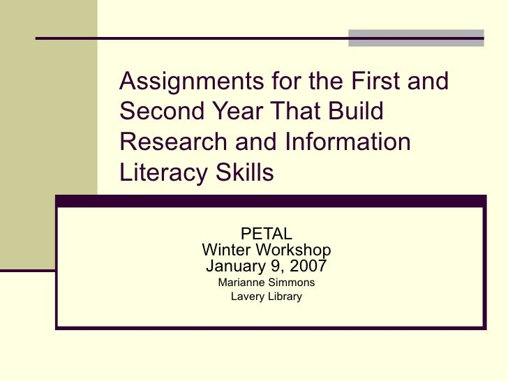 Assignments for the First and Second Year That Build Research and Information Literacy Skills PETAL Winter Workshop Januar...