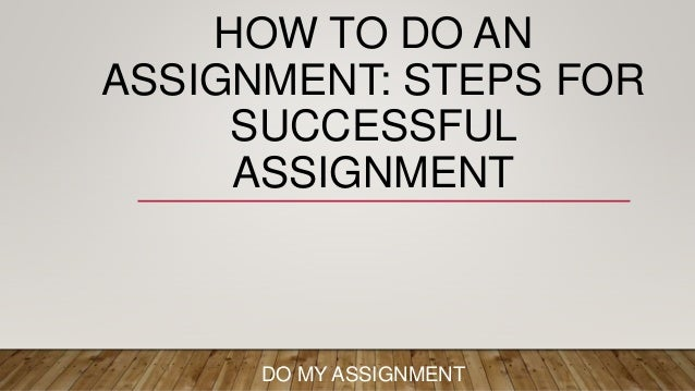 How to do an assignment: steps for successful assignment