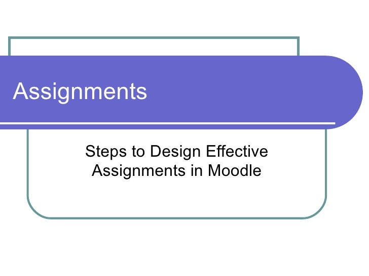 Assignments Steps to Design Effective Assignments in Moodle