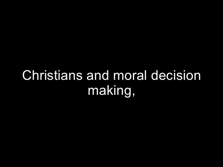 Christians and moral decision making,