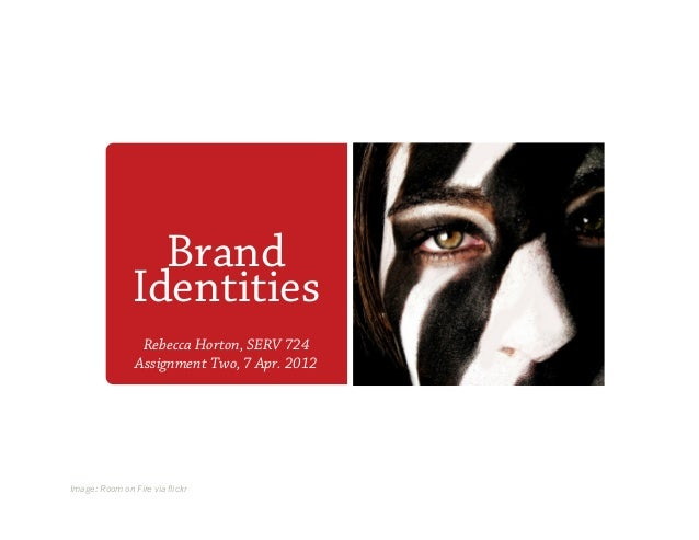 Brand                Identities                 Rebecca Horton, SERV 724                Assignment Two, 7 Apr. 2012Image: ...