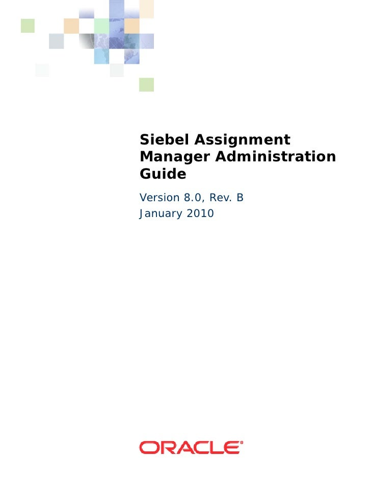 Siebel AssignmentManager AdministrationGuideVersion 8.0, Rev. BJanuary 2010
