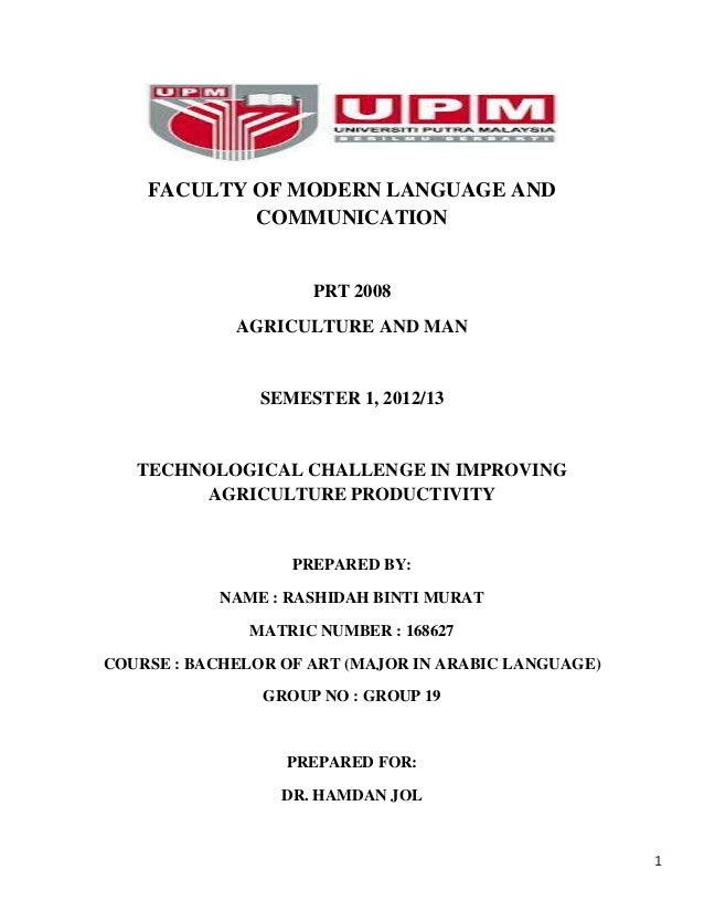 FACULTY OF MODERN LANGUAGE AND COMMUNICATION  PRT 2008 AGRICULTURE AND MAN  SEMESTER 1, 2012/13  TECHNOLOGICAL CHALLENGE I...