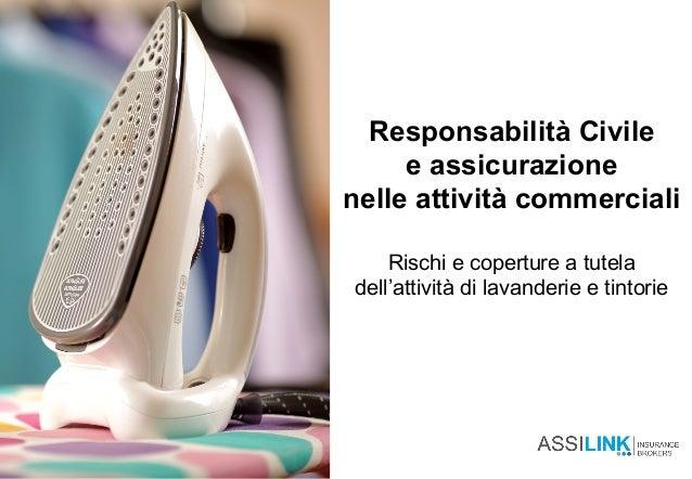 Responsabilità Civile e assicurazione nelle attività commerciali Rischi e coperture a tutela dell'attività di lavanderie e...