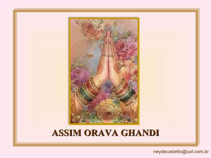 <ul><li>ASSIM ORAVA GHANDI </li></ul>[email_address]