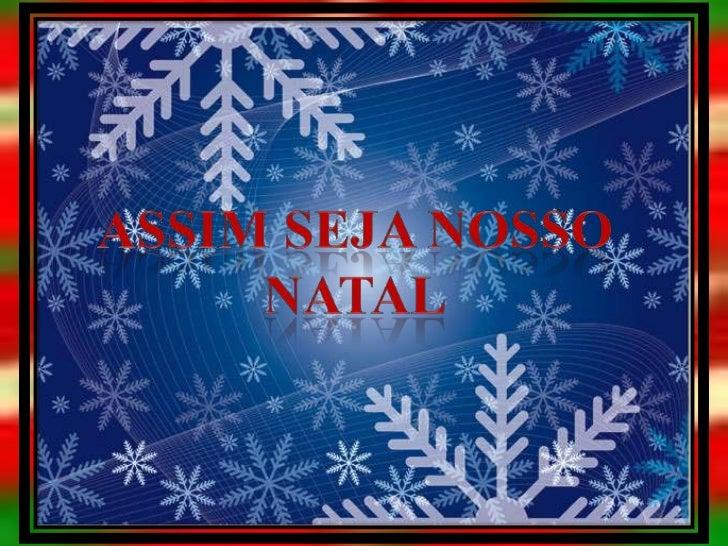 Que o Natal seja celebradoem todas as culturas,por todas as raças,nas esquinas, nas oficinas e nas praças.