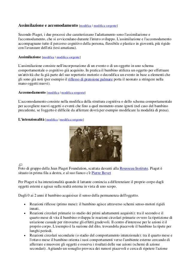 Assimilazione e accomodamento [modifica | modifica sorgente] Secondo Piaget, i due processi che caratterizzano l'adattamen...