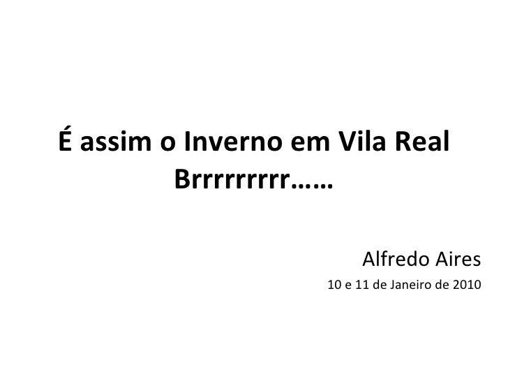 É assim o Inverno em Vila Real Brrrrrrrrr…… Alfredo Aires 10 e 11 de Janeiro de 2010