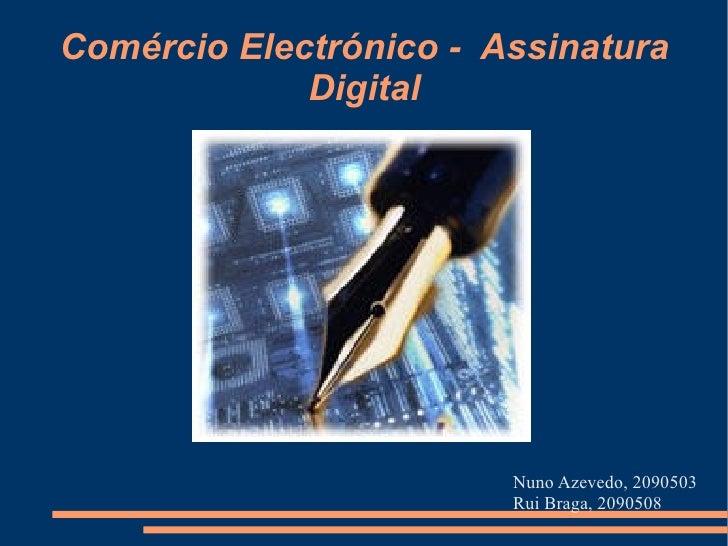 Comércio Electrónico -  Assinatura Digital <ul><li>Nuno Azevedo, 2090503 </li></ul><ul><li>Rui Braga, 2090508 </li></ul>