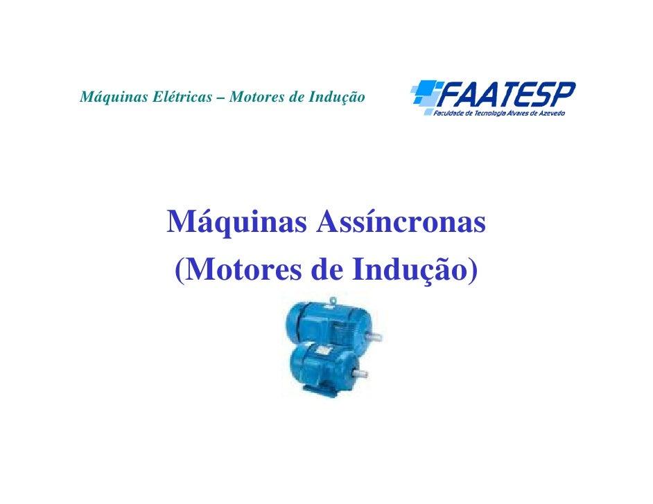 Máquinas Elétricas – Motores de Indução                Máquinas Assíncronas            (Motores de Indução)
