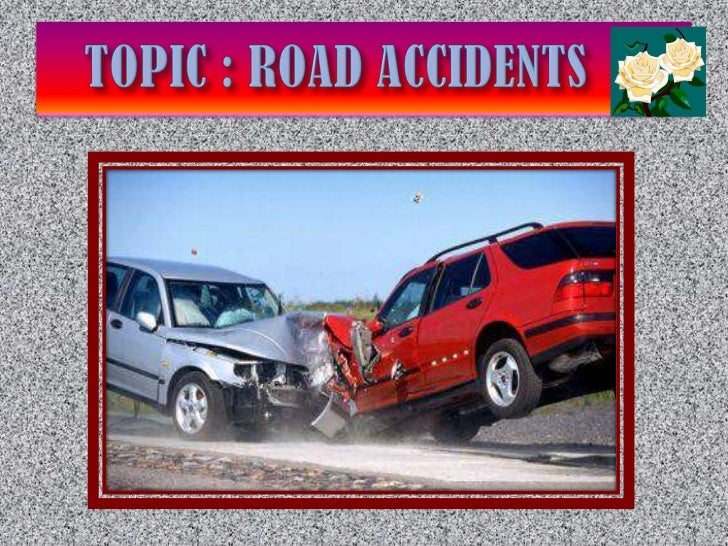 Topic : road accidents<br />