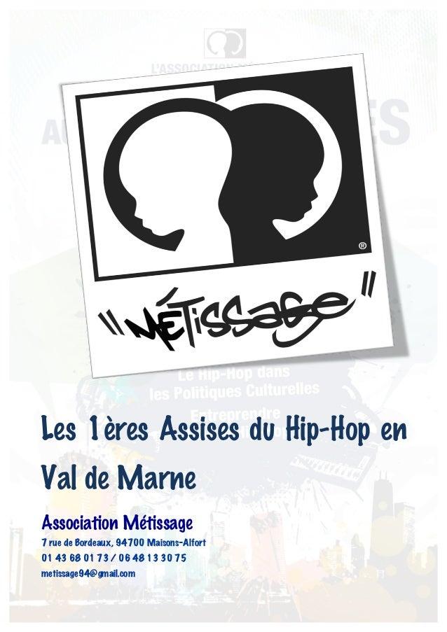Les 1ères Assises du Hip-Hop enVal de MarneAssociation Métissage7 rue de Bordeaux, 94700 Maisons-Alfort01 43 68 01 73 / 06...