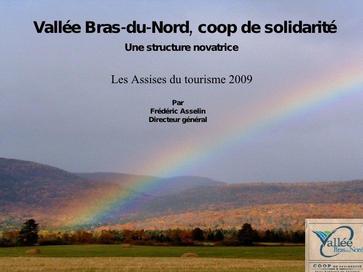 Par  Frédéric Asselin  Directeur général   Une structure novatrice   Vallée Bras-du-Nord, coop de solidarité Les Assises d...