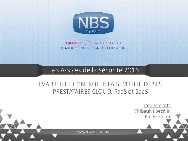 Les Assises de la Sécurité 2016 EXPERT en TRES HAUTE SECURITE LEADER en INFOGERANCE ECOMMERCE WWW.NBS-SYSTEM.COM EVALUER E...