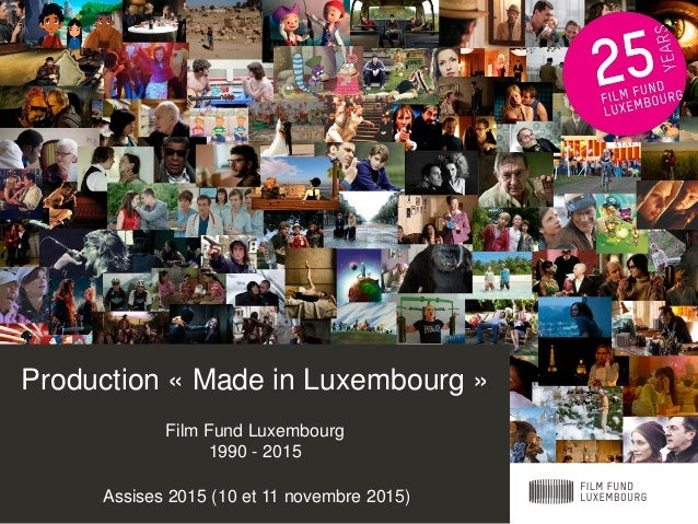 Production « Made in Luxembourg » Film Fund Luxembourg 1990 - 2015 Assises 2015 (10 et 11 novembre 2015)
