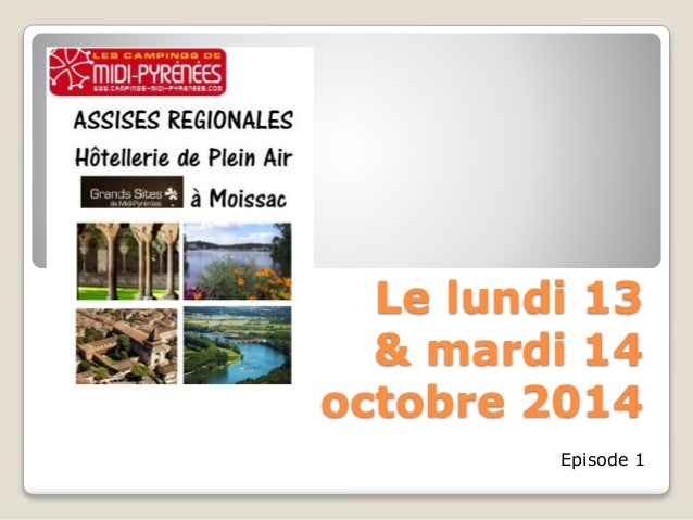 Le lundi 13  & mardi 14  octobre 2014  Episode 1