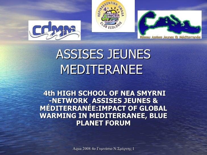 ASSISES JEUNES MEDITERANEE  4th HIGH SCHOOL OF NEA SMYRNI -NETWORK ASSISES JEUNES & MÉDITERRANÉE:IMPACT OF GLOBAL WARMING...