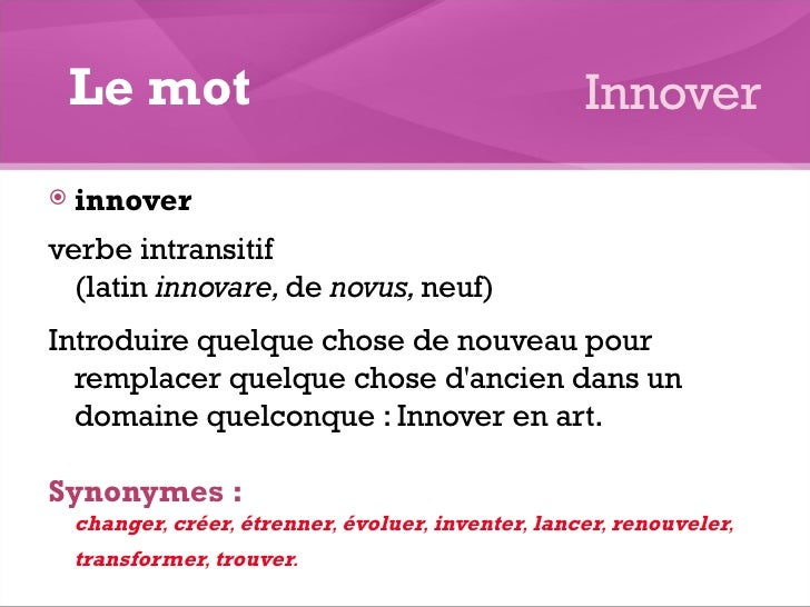<ul><li>innover </li></ul><ul><li>verbe intransitif   (latin  innovare,  de  novus,  neuf)  </li></ul><ul><li>Introduire ...