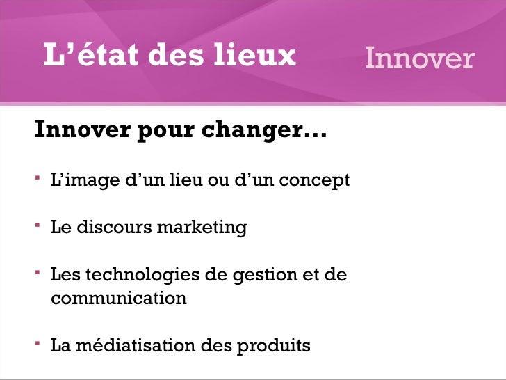 <ul><li>Innover pour changer… </li></ul><ul><li>L'image d'un lieu ou d'un concept </li></ul><ul><li>Le discours marketing ...