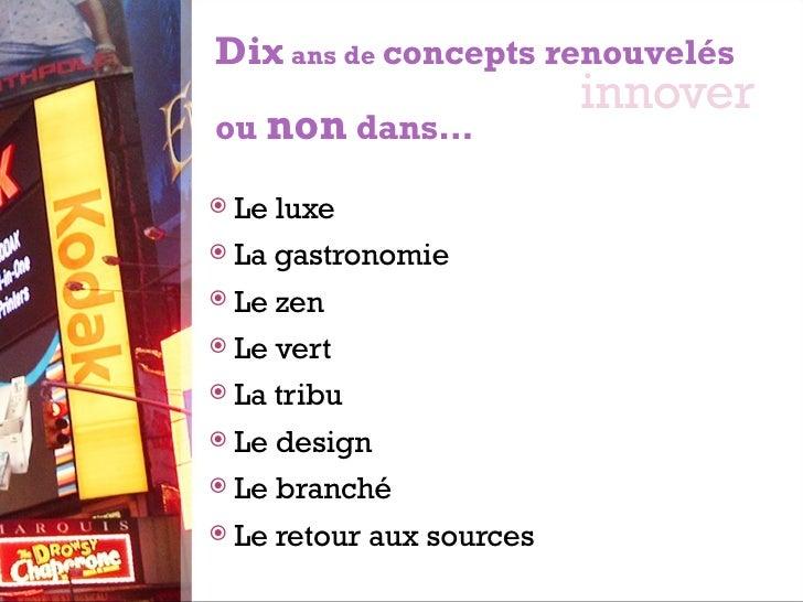 <ul><li>Le luxe </li></ul><ul><li>La gastronomie </li></ul><ul><li>Le zen </li></ul><ul><li>Le vert </li></ul><ul><li>La t...