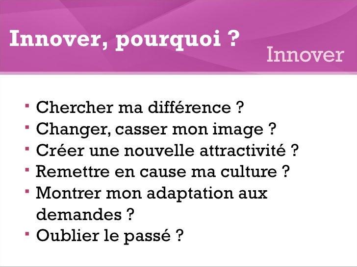 <ul><li>Chercher ma différence ? </li></ul><ul><li>Changer, casser mon image ?  </li></ul><ul><li>Créer une nouvelle attra...