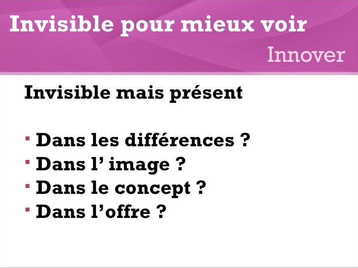 <ul><li>Invisible mais présent </li></ul><ul><li>Dans les différences ? </li></ul><ul><li>Dans l' image ?  </li></ul><ul><...
