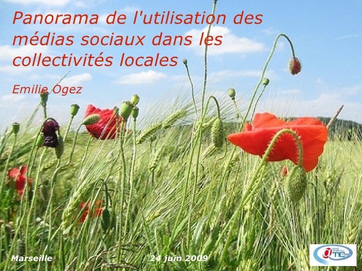 Panorama de l'utilisation des médias sociaux dans les collectivités locales Emilie Ogez     Marseille      24 juin 2009