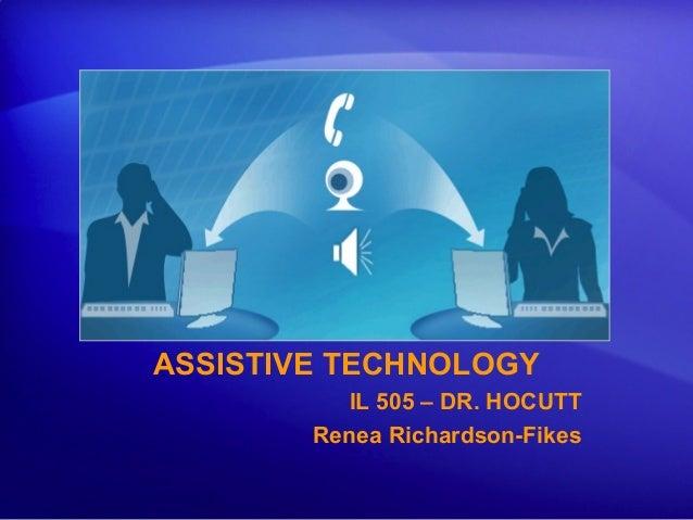 ASSISTIVE TECHNOLOGY IL 505 – DR. HOCUTT Renea Richardson-Fikes