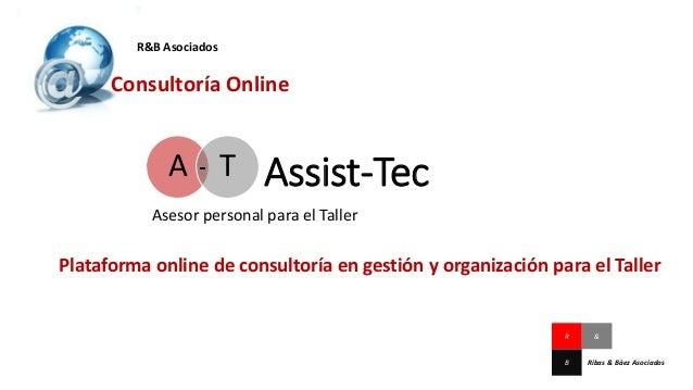 Assist-Tec Asesor personal para el Taller A T R&B Asociados Consultoría Online Plataforma online de consultoría en gestión...