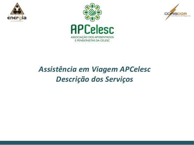 Assistência em Viagem APCelesc     Descrição dos Serviços