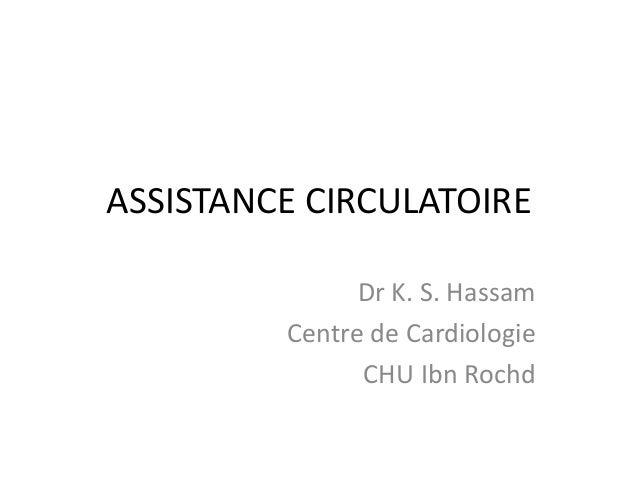 ASSISTANCE CIRCULATOIRE Dr K. S. Hassam Centre de Cardiologie CHU Ibn Rochd