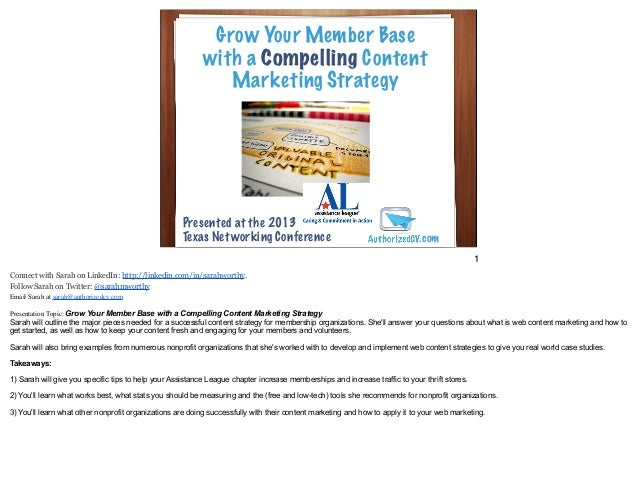 Grow Your Member Basewith a Compelling ContentMarketing StrategyPresented at the 2013Texas Networking Conference .comConne...