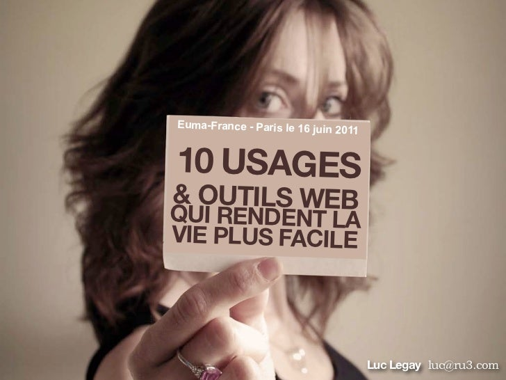 Euma-France - Paris le 16 juin                                 201110 USAGES& OUTILS WEBQUI RENDENT LAVIE PLUS FACILE     ...
