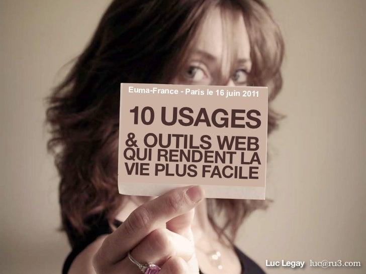 Euma-France - Paris le 16 juin                                 201110 USAGES& OUTILS WEBQUI RENDENT LAVIE PLUS FACILE     ...