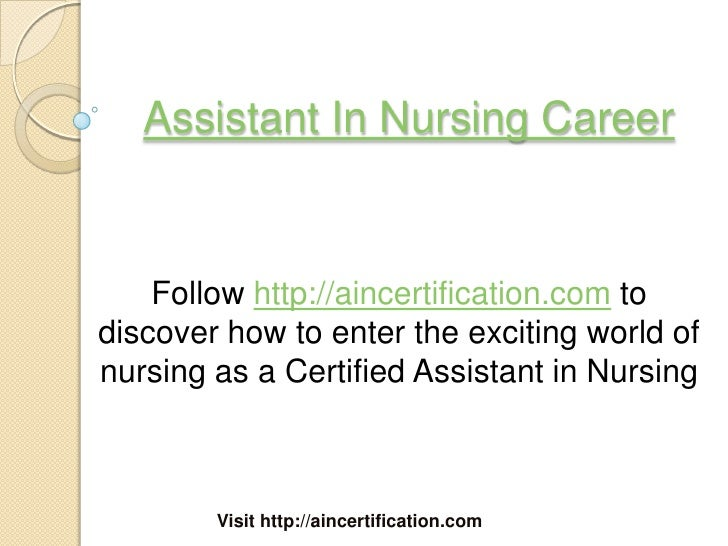 Assistant In Nursing Career    Follow http://aincertification.com todiscover how to enter the exciting world ofnursing as ...