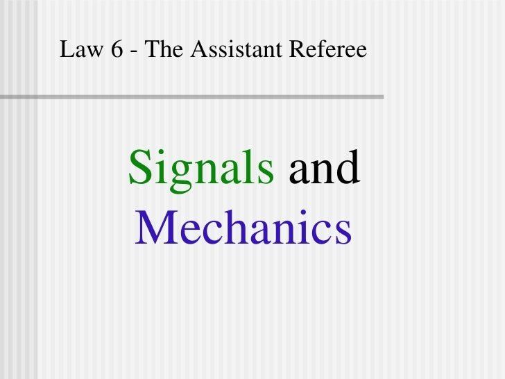 Law 6 - The Assistant Referee Signals  and  Mechanics
