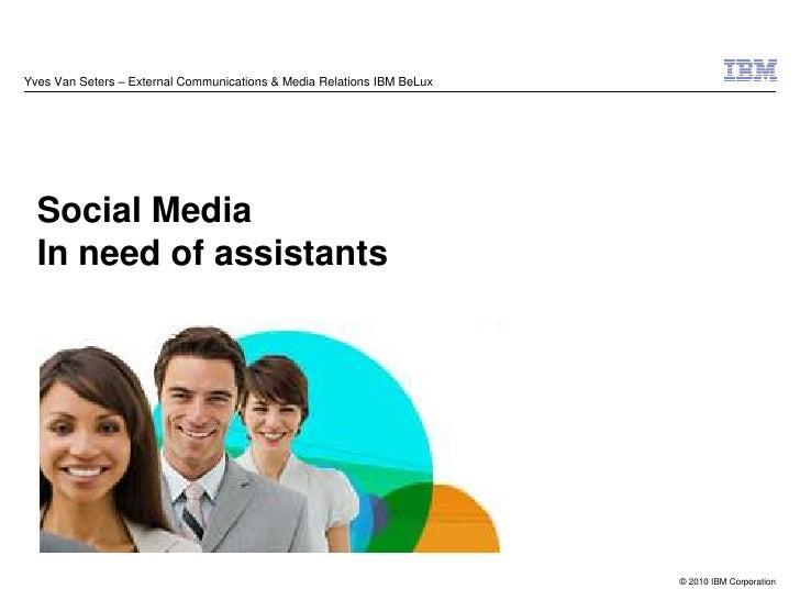 Yves Van Seters – External Communications & Media Relations IBM BeLux       Social Media   In need of assistants          ...