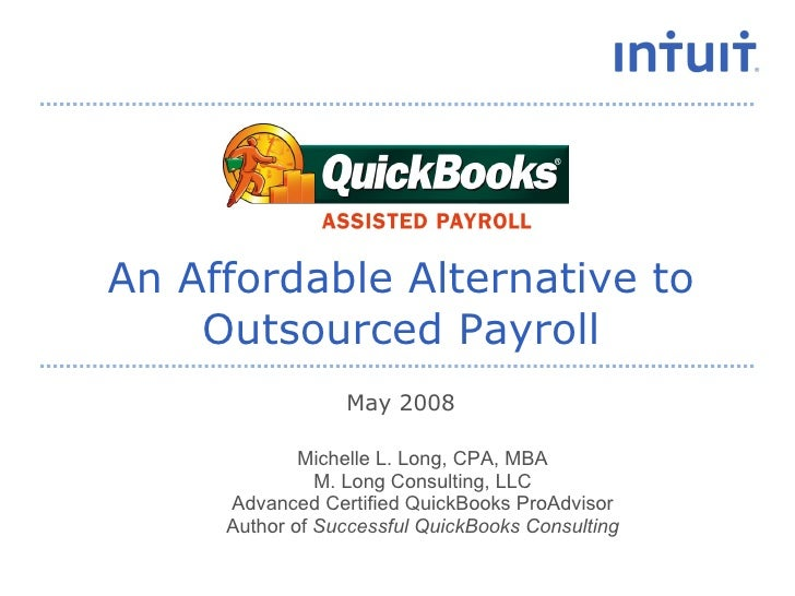 An Affordable Alternative to Outsourced Payroll May 2008 Michelle L. Long, CPA, MBA M. Long Consulting, LLC Advanced Certi...