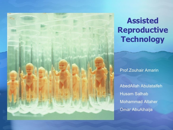 Assisted Reproductive  Technology  Prof.Zouhair Amarin AbedAllah Abulataifeh Husam Salhab Mohammad Altaher Omar AbuAlhaija
