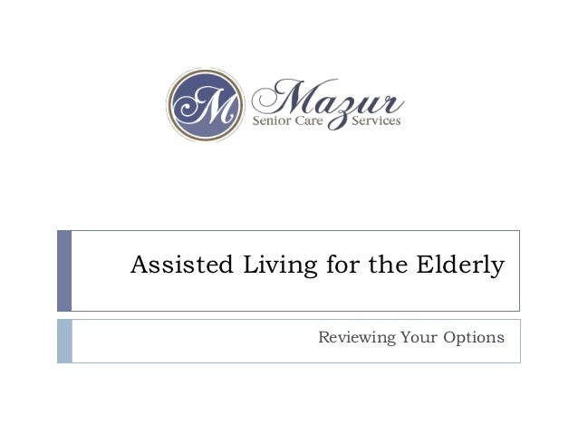Assisted Living for the Elderly               Reviewing Your Options