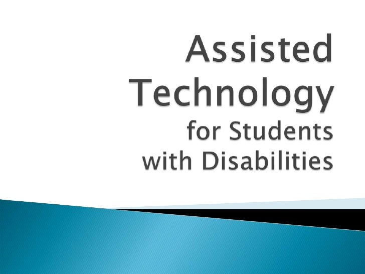 Assisted Technology for Students with Disabilities<br />