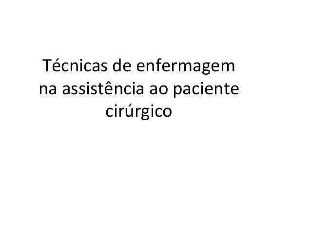 Técnicas de enfermagemna assistência ao paciente         cirúrgico