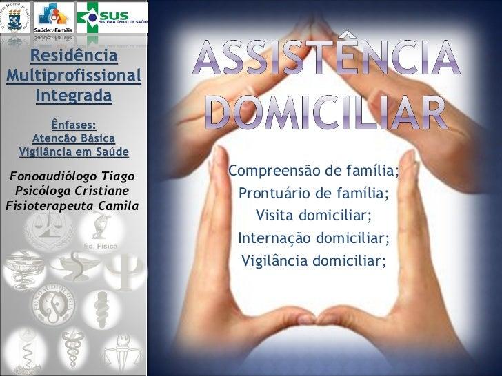 Compreensão de família; Prontuário de família; Visita domiciliar; Internação domiciliar; Vigilância domiciliar; Fonoaudiól...